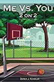 Me Vs. You - 2 on 2 (A Basketball Novel) - Derek Kenmuir
