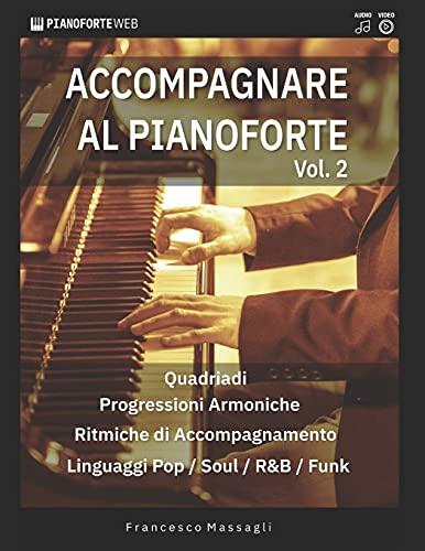 Accompagnare al Pianoforte Vol.2: Impara accordi e ritmiche di accompagnamento nei linguaggi Pop/Soul/R&B/Funk (con Basi Audio & Video Lezione inclusi)