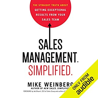 Sales Management. Simplified     The Straight Truth About Getting Exceptional Results from Your Sales Team              Written by:                                                                                                                                 Mike Weinberg                               Narrated by:                                                                                                                                 L. J. Ganser                      Length: 6 hrs and 57 mins     12 ratings     Overall 4.9