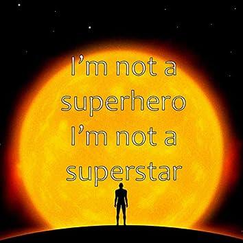 I'm Not a Superhero, I'm Not a Superstar