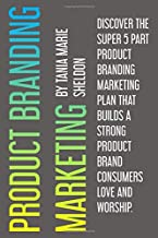 Product Branding Marketing: Discover the super 5 part product branding marketing plan that builds a strong product consumers love and worship