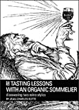 Tasting lessons with an organic sommelier: Rethinking about wine tasting (English Edition)