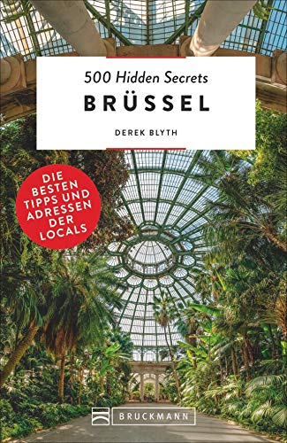 Bruckmann Reiseführer: 500 Hidden Secrets Brüssel. Die besten Tipps und Adressen der Locals. Ein Reiseführer mit garantiert den besten Geheimtipps und Adressen. NEU 2020