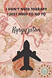 I Don t Need Therapy I Just Need To Go To Kyrgyzstan: Vintage Travel Notebook/Journal Funny Gift Idea For Travelers, Explorers, Backpackers, Campers, ... / LogBook / Hand Lettering Funny Gift Idea.