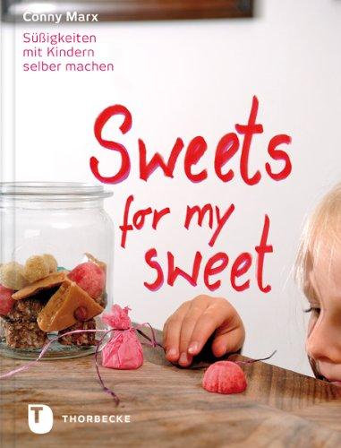 Sweets for my sweet - Süßigkeiten mit Kindern selber machen