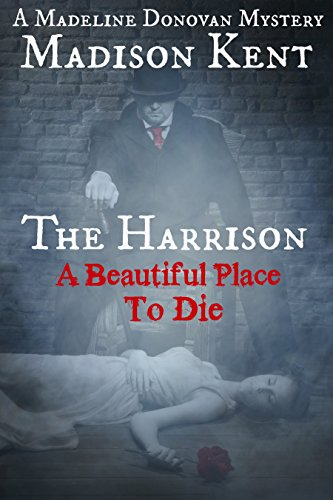 Book: The Harrison - A Beautiful Place to Die (Madeline Donovan Mysteries Book 2) by Madison Kent