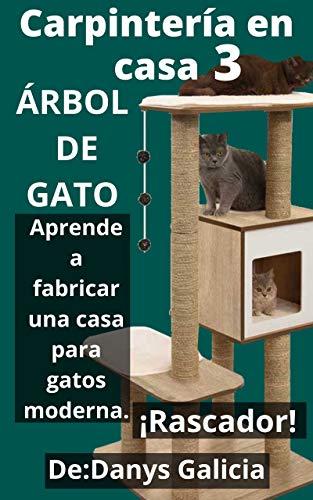 Carpintería en casa 3. Árbol de gatos. Aprende a fabricar una casa para gatos moderna con rascador. Pocas herramientas. (Spanish Edition)