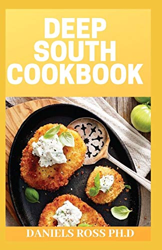 DEEP SOUTH COOKBOOK: The Ultimate Deep South Cookbook for Healthy living and General Wellness