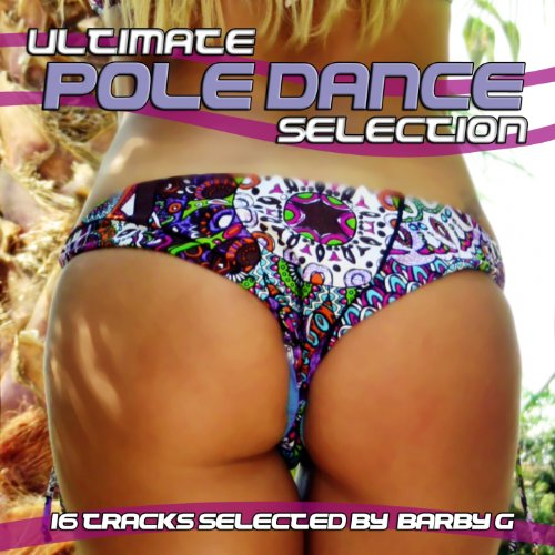 Ultimate Pole Dance Selection (16 Tracks Selected by Barby G) [Explicit]