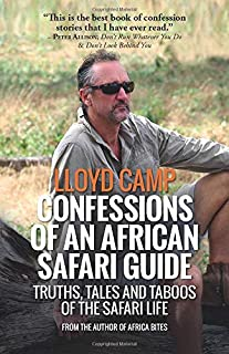 Confessions of an African Safari Guide: Truths, Tales and Taboos of the Safari Life