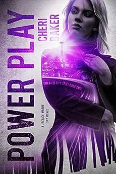 Power Play: A Jessica Warne Spy Novel (Emerald City Spies Book 2) by [Cheri Baker]