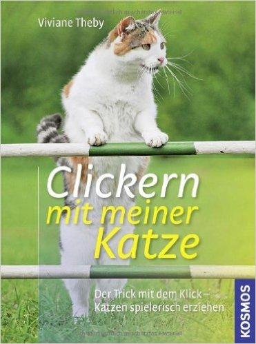 Clickern mit meiner Katze: Der Trick mit dem Klick - Katzen spielerisch erziehen von...