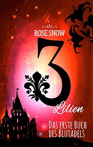 3 Lilien: Das erste Buch des Blutadels (Die Bücher des Blutadels 1, Romantasy Bücher Trilogie Deutsch)