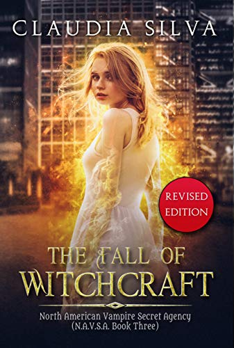 Book: The Fall of Witchcraft - N.A.V.S.A. Series Book Three (The North American Vampire Secret Agency) by Claudia Silva