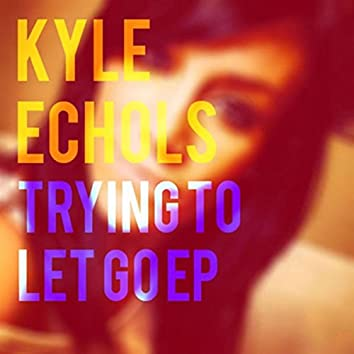 Trying to Let Go EP