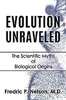 Evolution Unraveled: The Scientific Myths of Biological Origins