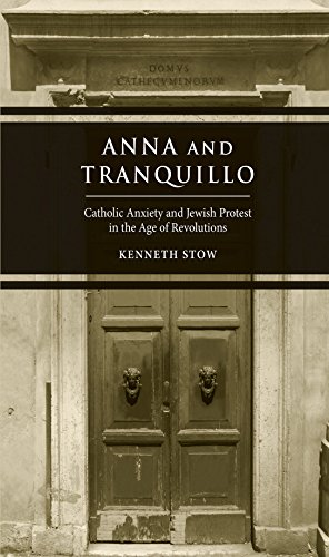 Anna and Tranquillo: Catholic Anxiety and Jewish Protest in the Age of Revolutions (English Edition)