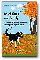 Geschichten von der Fly: Entspannung fuer unruhige, unauffaellige, uebermuetige und aengstliche Kinder