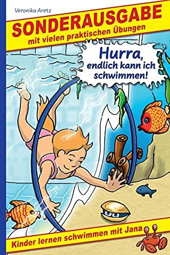 Hurra, endlich kann ich schwimmen! Kinder lernen schwimmen mit Jana: Sonderausgabe mit vielen praktischen Übungen