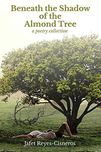 Compare Textbook Prices for Beneath the Shadow of the Almond Tree: A Poetry Collection Colored Version  ISBN 9798518705166 by Reyes-Cisneros, Jafet Rene