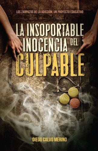 La insoportable inocencia del culpable: Los zarpazos de la adicción. Un proyecto educativo