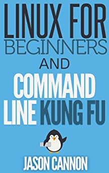 Linux for Beginners and Command Line Kung Fu (Bundle): An Introduction to the Linux Operating System and Command Line by [Jason Cannon]
