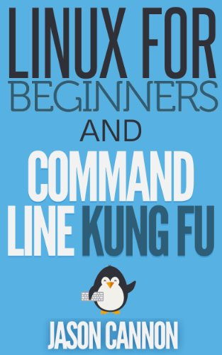 Linux for Beginners and Command Line Kung Fu (Bundle): An Introduction to the Linux Operating System and Command Line (English Edition) eBook