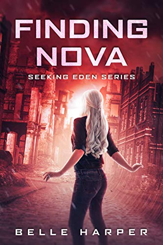 Finding Nova: A Post Apocalyptic/ Dystopian Romance (Seeking Eden Book 1) by [Belle Harper]