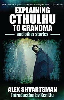 Explaining Cthulhu to Grandma and Other Stories by [Alex Shvartsman, Dixon Leavitt, Barry Munden, Ken Liu]