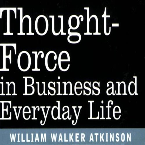 Thought Force in Business and Everyday Life audiobook cover art