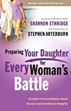 Preparing Your Daughter for Every Woman's Battle: Creative Conversations about Sexual and Emotional Integrity (The Every M...
