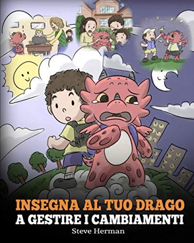 Insegna al tuo drago a gestire i cambiamenti: (Help Your Dragon Deal With Change) Una simpatica storia per bambini, per educarli ad affrontare le transizioni e adattarsi ai cambiamenti nella vita.: 27