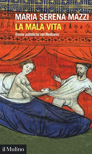 La mala vita. Donne pubbliche nel Medioevo