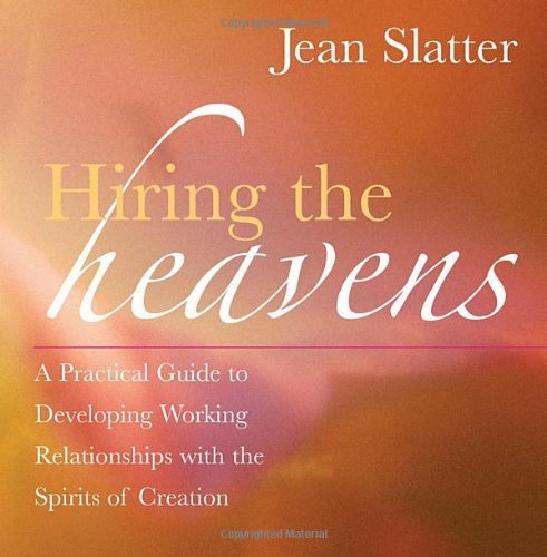 Hiring the Heavens: A Practical Guide to Developing Working Relationships with the Spirits of Creation
