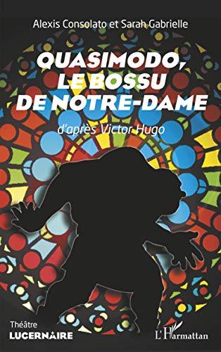 Quasimodo,: Le bossu de Notre-Dame D'après Victor Hugo