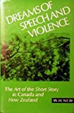 Dreams of Speech and Violence: The Art of the Short Story in Canada and New Zealand