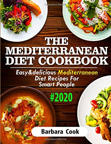 THE MEDITERRANEAN DIET COOKBOOK #2020: Easy & Delicious Mediterranean Diet Recipes For Smart People