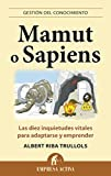 Mamut o sapiens: Las diez inquietudes vitales para adaptarse y emprender (Gestión del conocimiento)