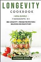 Longevity Cookbook: MEGA BUNDLE - 7 Manuscripts in 1 - 300+ Longevity - friendly recipes for a balanced and healthy diet
