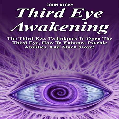 Third Eye Awakening: The Third Eye, Techniques to Open the Third Eye, How to Enhance Psychic Abilities, and Much More! audiobook cover art