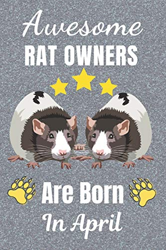 Awesome Rat Owners Are Born In April: Rat gifts. This Rat Notebook / Rat Journal has a fun cover. It is 6x9in size with 110+ lined ruled pages, great ... Christmas. Rat lover gifts. Rat gift ideas