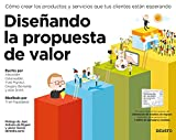 Diseñando la propuesta de valor: Cómo crear los productos y servicios que...