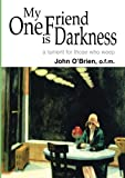My One Friend is Darkness: A lament for those who weep