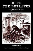Ruth the Betrayer; Or, the Female Spy (Valancourt Classics)