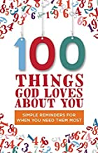 100 Things God Loves About You: Simple Reminders for When You Need Them Most Hardcover February 3, 2015