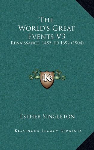 The World's Great Events V3: Renaissance, 1485 to 1692 (1904)