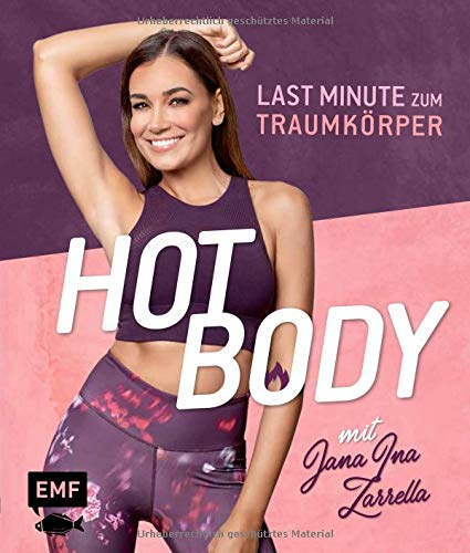 Hot Body! Last-Minute zum Traumkörper mit Jana Ina Zarrella: Mit Trainingsplänen für 8-, 6- oder...