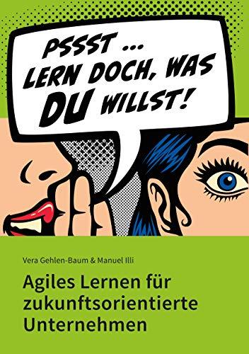Lern doch, was Du willst!: Agiles Lernen für zukunftsorientierte Unternehmen