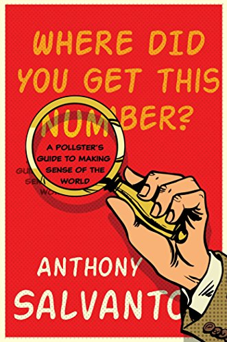 Where Did You Get This Number?: A Pollster's Guide to Making Sense of the World