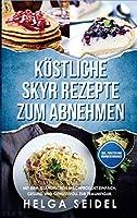 Koestliche Skyr Rezepte zum Abnehmen: Mit dem islaendischen Milchprodukt einfach, gesund und genussvoll zur Traumfigur. Inkl. Punkten und Naehrwertangaben